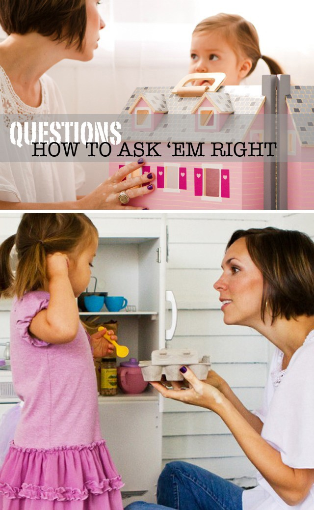 The right way to ask kids questions - LOVE these tips, esp. trying to work on #3 with my daughter!