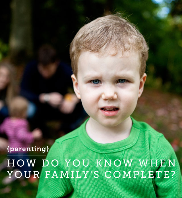 How do you know when you're done having kids and your family is complete?