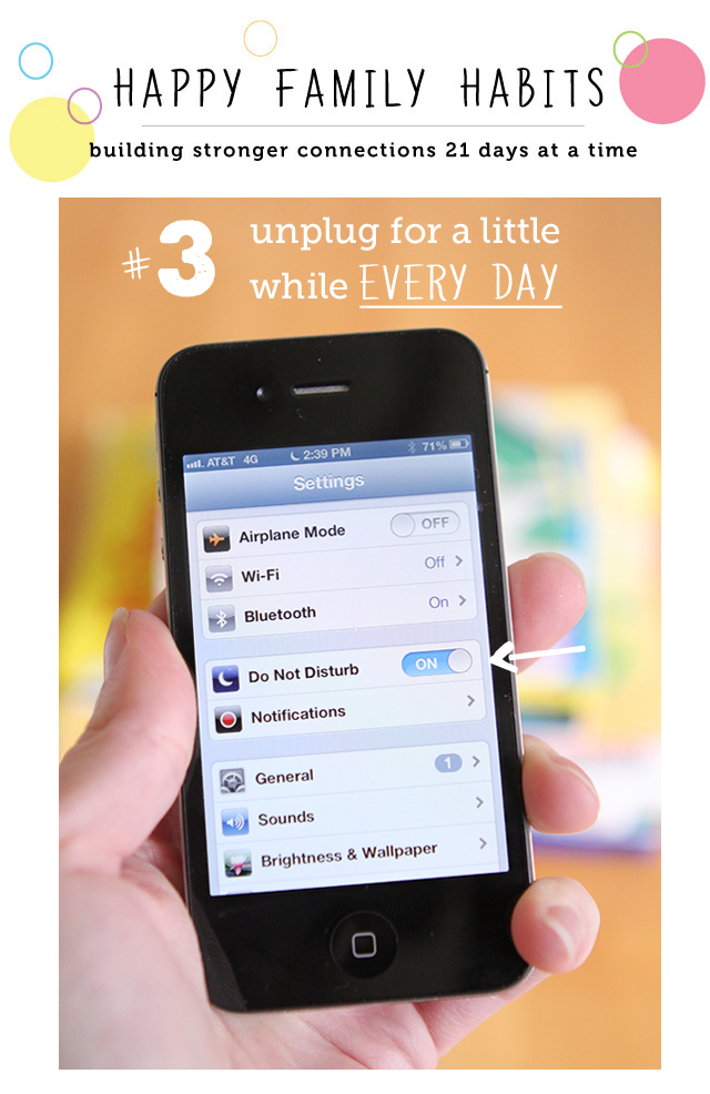 Happy Family Habit #3: Go Unplugged for a bit everyday - part of a series on how to become a happier family 21 days at a time.
