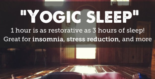 Yogic Sleep - 1 hour is as restorative as 3 hours of sleep.  The perfect thing for over-worked moms!