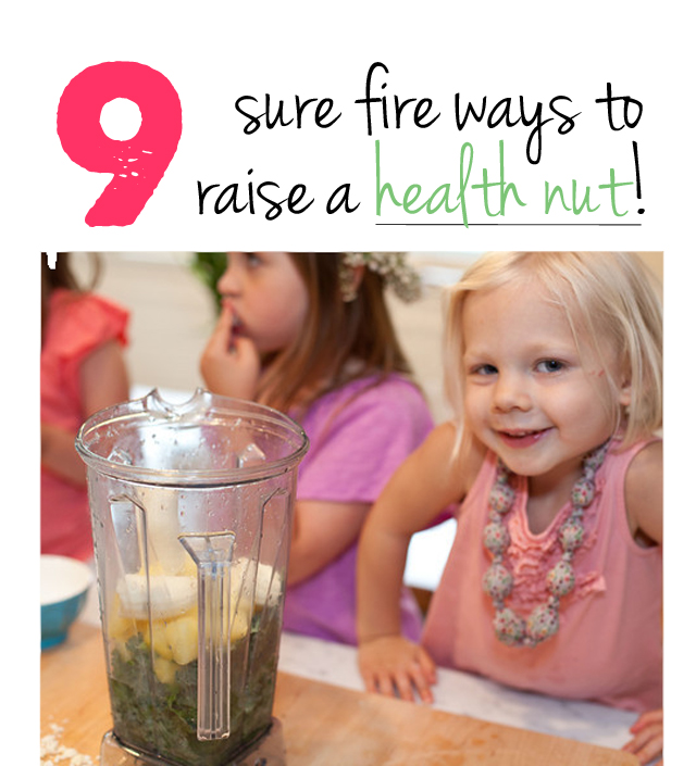 Love this tips on how to raise a health nut - must post on the fridge!