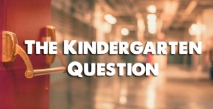 starting kindergarten early, starting kindergarten late, when to start kindergarten, parenting